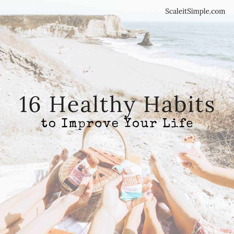 16 Healthy Habits to Improve Your Life ndash ScaleitSimple